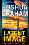 LATENT IMAGE: A Xandra Carrick Novel - Joshua Graham