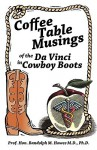 Coffee Table Musings of the Da Vinci in Cowboy Boots - Randolph M. Howes
