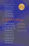 LifeWriting: Drawing from Personal Experience to Create Features You Can Publish - Fred D. White
