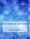 The Teeth of the Tiger - Maurice Leblanc