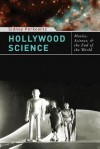 Hollywood Science: Movies, Science, and the End of the World - Sidney Perkowitz