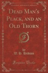 Dead Man's Plack, and an Old Thorn (Classic Reprint) - W. H. Hudson