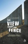 The View from the Fence: The Arab-Israeli Conflict from the Present to Its Roots - Neill Lochery