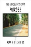The Horseback Road Murder the Horseback Road Murder - Alan H. Nelson Sr.