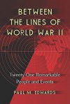 Between the Lines of World War II: Twenty-One Remarkable People and Events - Paul M. Edwards