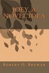 Joey, a Novel Idea - Robert O. Brewer, Tom Thomas