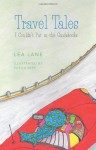 Travel Tales I Couldn't Put in the Guidebooks - Lea Lane