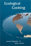 Ecological Cooking: Recipes to Save the Planet - Joanne Stepaniak