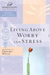 Living Above Worry and Stress - Thomas Nelson Publishers
