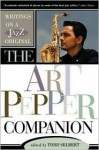 The Art Pepper Companion: Writings on a Jazz Original - Todd Selbert