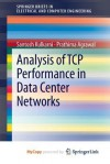 Analysis of TCP Performance in Data Center Networks (SpringerBriefs in Electrical and Computer Engineering) - Santosh Kulkarni, Prathima Agrawal