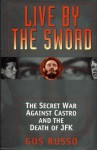 Live By The Sword: The Secret War Against Castro and the Death ofJFK - Gus Russo