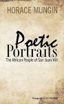 Poetic Portraits: The African People of San Juan Hill - Horace Mungin, Ed Sherman