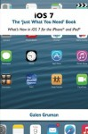 iOS 7: The Just What You Need Book: What's New in iOS for the iPhone and iPad - Galen Gruman