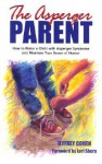The Asperger Parent: How to Raise a Child with Asperger Syndrome and Maintain Your Sense of Humor - Jeffrey Cohen