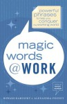 Magic Words at Work: Powerful Phrases to Help You Conquer the Working World - Howard Kaminsky, Alexandra Penney