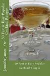 50 Fast & Easy Popular Cocktail Recipes - Jennifer James
