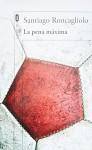 La pena maxima (Spanish Edition) - Santiago Roncagliolo