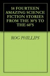 "14 FOURTEEN AMAZING SCIENCE FICTION STORIES FROM THE 30'S TO THE 60'S - Rog Phillips, Gerald Vance, Neil R. Jones, Edmond Hamilton, TAYLOR H. GREENFIELD, Neil Goble, James H. Schmitz, H.B. Fyfe, Mack Reynolds, E.E. ""Doc"" Smith"