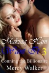 Making Him Want It 3: Revelations (Conning the Billionaire) - Mercy Walker