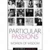 Particular Passions: Talks With Women Who Have Shaped Our Times - Lynn Gilbert, Gaylen Moore
