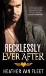 Recklessly Ever After - Heather Van Fleet