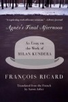 Agnes's Final Afternoon: An Essay on the Work of Milan Kundera - Francois Ricard, Aaron Asher