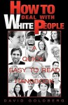 How To Deal With White People - David Goldberg