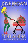 Totlandia: Book 2 (Humorous Contemporary Women's Fiction): The Onesies - Winter - Josie Brown