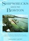Shipwrecks Around Boston - William P. Quinn