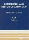 Commercial And Debtor Creditor Law: Selected Statutes, 2008 Edition - Douglas G. Baird