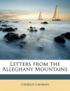 Letters from the Alleghany Mountains - Charles Lanman