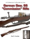 "A Collector's Guide to the German Gew. 88 ""Commission"" Rifles and Carbines - Paul S. Scarlata"