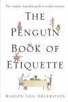 The Penguin Book Of Etiquette: The Complete Australian Guide To Modern Manners - Marion Von Adlerstein