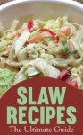 Slaw Recipes: The Ultimate Collection - Over 50 Delicious Recipes - Jackson Crawford, Encore Books