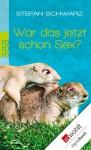 War das jetzt schon Sex?: Frauen, Familie und andere Desaster (German Edition) - Stefan Schwarz