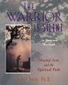 The Warrior Is Silent: Martial Arts and the Spiritual Path - Scott Shaw