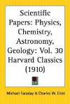 Scientific Papers: Physics, Chemistry, Astronomy, Geology: Part 30 Harvard Classics - Michael Faraday