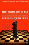 Bobby Fischer Goes to War: How A Lone American Star Defeated the Soviet Chess Machine (P.S.) - David Edmonds, John Eidinow