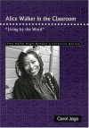 """Alice Walker in the Classroom: """"Living by the Word"""" (The Ncte High School Literature Series) - Carol Jago"""