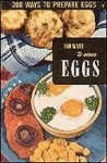 300 Ways to Serve Eggs: From Appetizers to Zabaglione - Ruth Berolzheimer