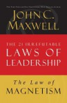 Law 9: The Law of Magnetism: Follow Them and People Will Follow You - John Maxwell