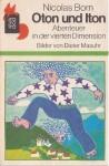 Oton und Iton: Abenteuer in der vierten Dimension - Nicolas Born, Dieter Masuhr