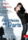 Aconteceu em Paris: Se você procura por romance, só há um lugar para onde possa ir (Portuguese Edition) - Molly Hopkins