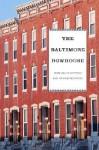 The Baltimore Rowhouse - Mary Ellen Hayward, Charles Belfoure