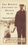 The Hidden Children of France, 1940-1945: Stories of Survival - Danielle Bailly, Betty Becker-Theye, Pierre Vidal-Nacquet