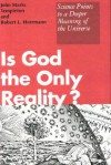 Is God the Only Reality? - John Marks Templeton