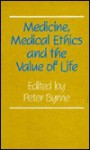Medicine, Medical Ethics, And The Value Of Life - Peter Byrne
