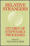 Relative Strangers: Studies of Stepfamily Processes - William R. Beer