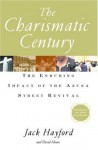 The Charismatic Century: The Enduring Impact of the Azusa Street Revival - Jack W. Hayford, S. David Moore